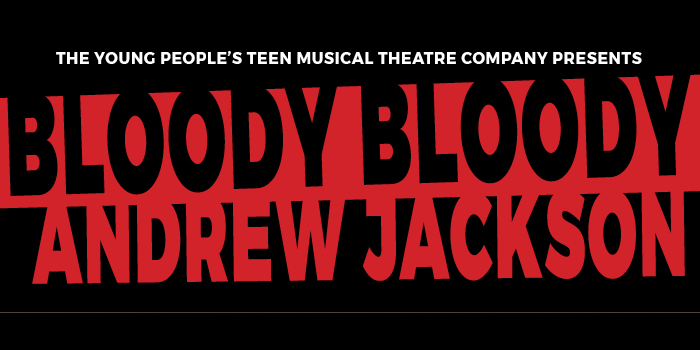 BLOODY BLOODY ANDREW JACKSON 4/27-4/30, 2017